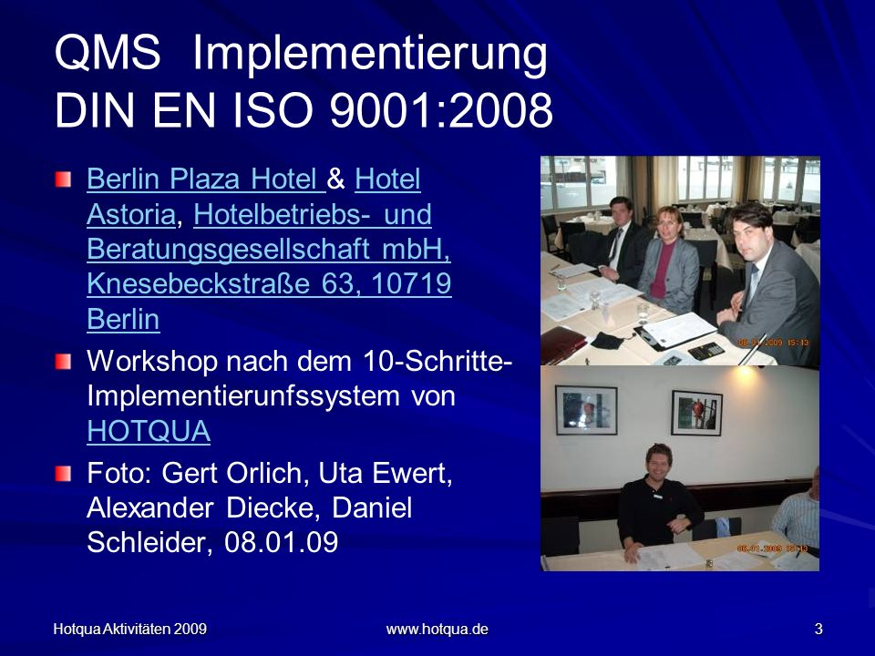 Hotqua Aktivitäten 2009 www.hotqua.de 3 QMS Implementierung DIN EN ISO 9001:2008 Berlin Plaza Hotel Berlin Plaza Hotel & Hotel Astoria, Hotelbetriebs-