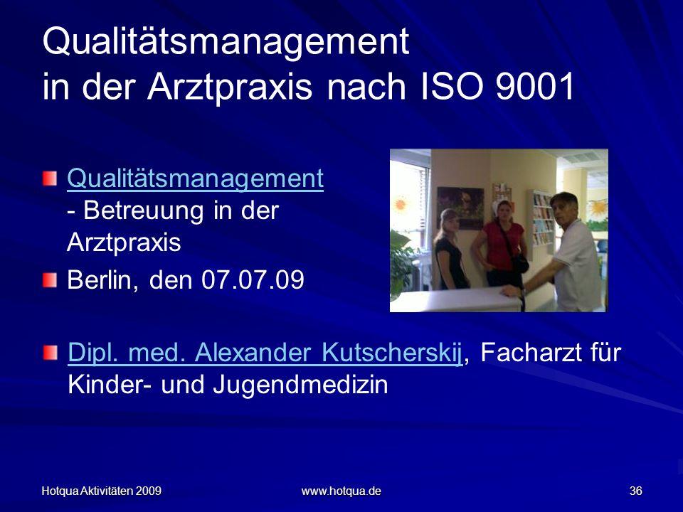 Hotqua Aktivitäten 2009 www.hotqua.de 36 Qualitätsmanagement in der Arztpraxis nach ISO 9001 Qualitätsmanagement Qualitätsmanagement - Betreuung in de