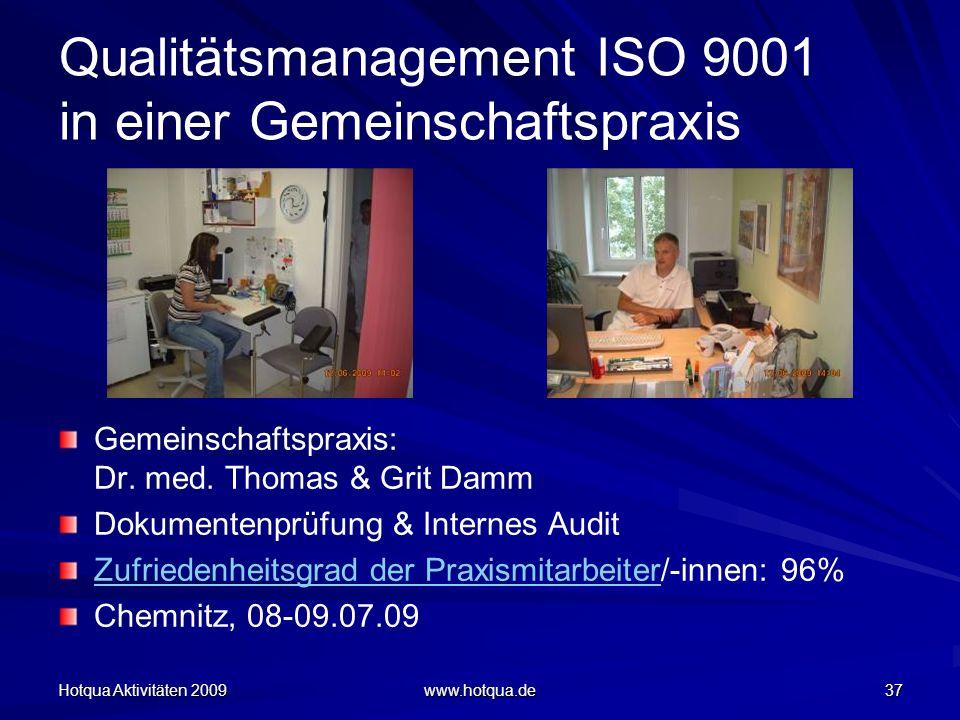 Hotqua Aktivitäten 2009 www.hotqua.de 37 Qualitätsmanagement ISO 9001 in einer Gemeinschaftspraxis Gemeinschaftspraxis: Dr. med. Thomas & Grit Damm Do