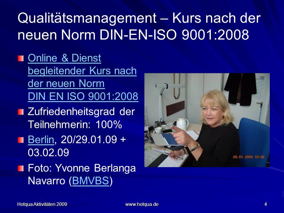 Hotqua Aktivitäten 2009 www.hotqua.de 4 Qualitätsmanagement – Kurs nach der neuen Norm DIN-EN-ISO 9001:2008 Online & Dienst begleitender Kurs nach der