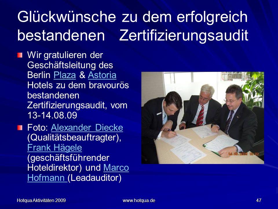 Hotqua Aktivitäten 2009 www.hotqua.de 47 Glückwünsche zu dem erfolgreich bestandenen Zertifizierungsaudit Wir gratulieren der Geschäftsleitung des Ber