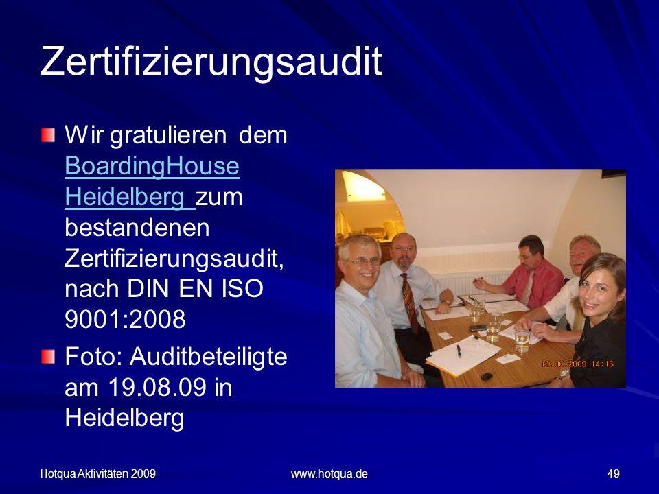 Hotqua Aktivitäten 2009 www.hotqua.de 49 Zertifizierungsaudit Wir gratulieren dem BoardingHouse Heidelberg zum bestandenen Zertifizierungsaudit, nach