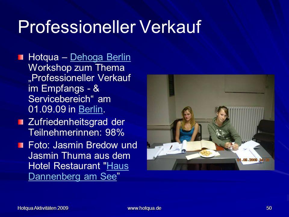 Hotqua Aktivitäten 2009 www.hotqua.de 50 Professioneller Verkauf Hotqua – Dehoga Berlin Workshop zum Thema Professioneller Verkauf im Empfangs - & Ser