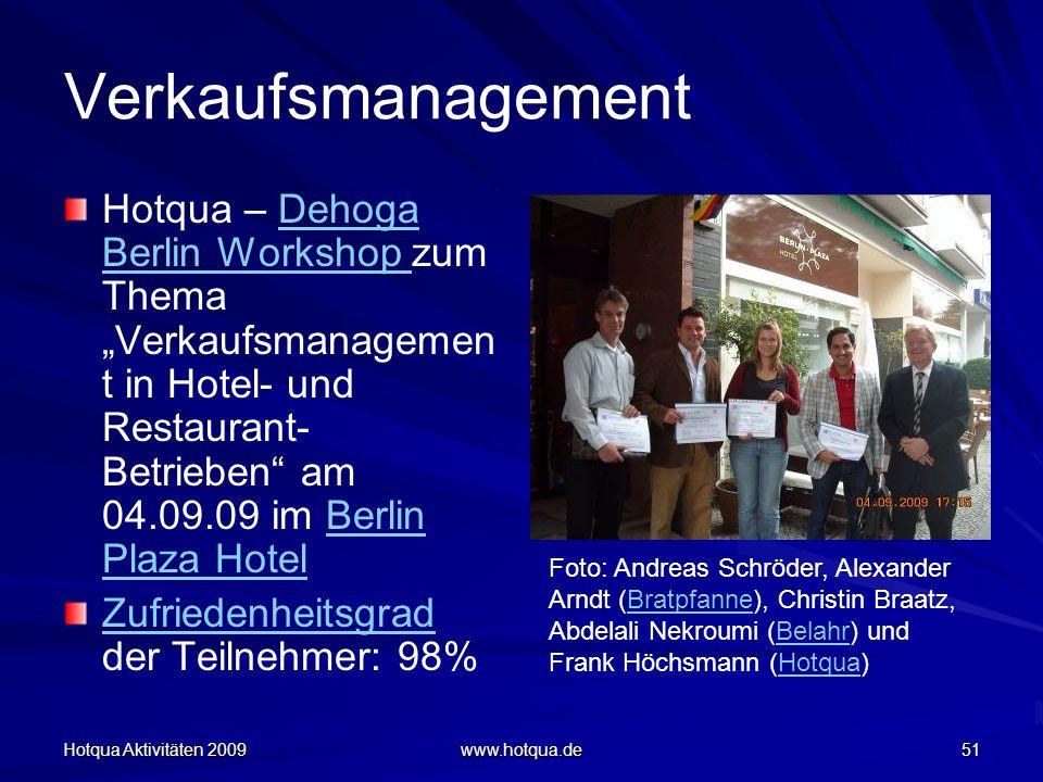 Hotqua Aktivitäten 2009 www.hotqua.de 51 Verkaufsmanagement Hotqua – Dehoga Berlin Workshop zum Thema Verkaufsmanagemen t in Hotel- und Restaurant- Be