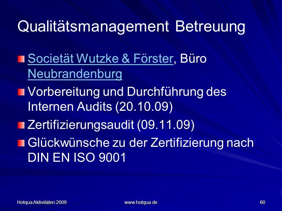 Hotqua Aktivitäten 2009 www.hotqua.de 60 Qualitätsmanagement Betreuung Societät Wutzke & FörsterSocietät Wutzke & Förster, Büro Neubrandenburg Neubran