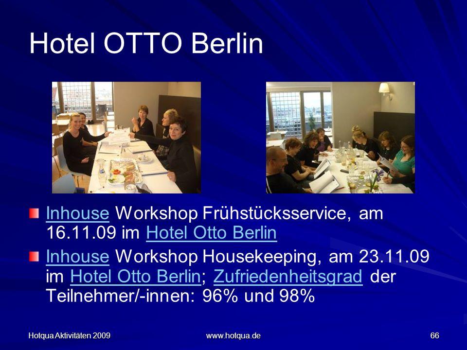 Hotqua Aktivitäten 2009 www.hotqua.de 66 Hotel OTTO Berlin InhouseInhouse Workshop Frühstücksservice, am 16.11.09 im Hotel Otto BerlinHotel Otto Berli