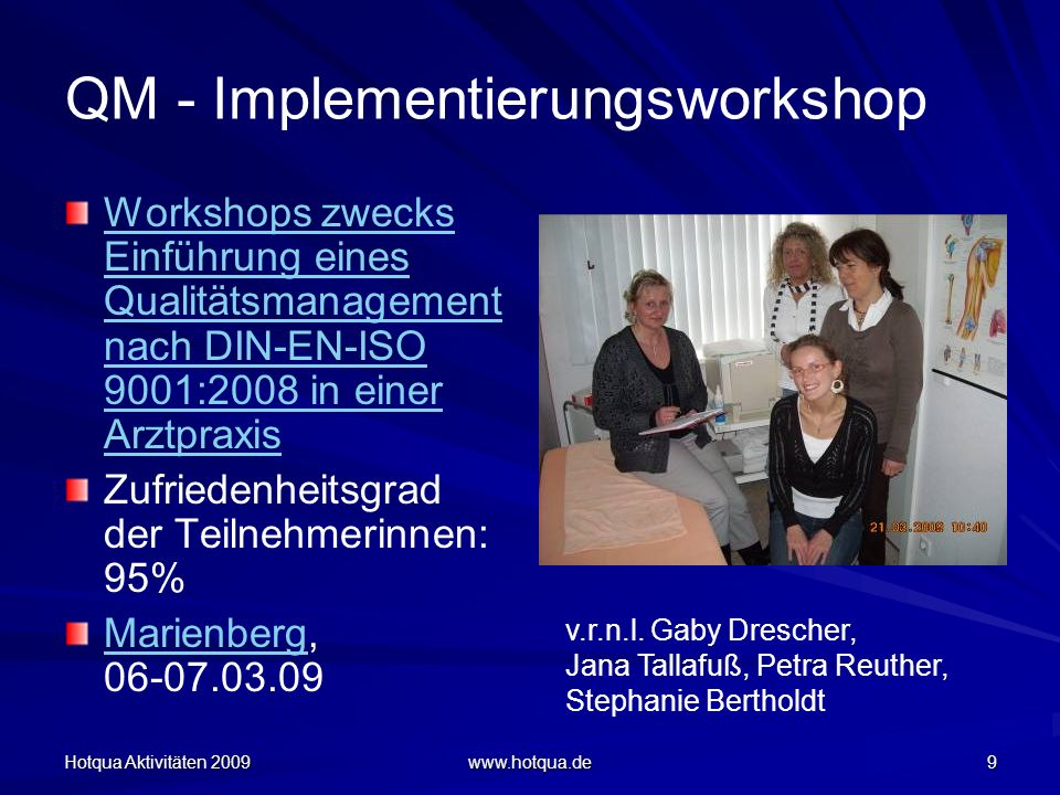 Hotqua Aktivitäten 2009 www.hotqua.de 60 Qualitätsmanagement Betreuung Societät Wutzke & FörsterSocietät Wutzke & Förster, Büro Neubrandenburg Neubrandenburg Vorbereitung und Durchführung des Internen Audits (20.10.09) Zertifizierungsaudit (09.11.09) Glückwünsche zu der Zertifizierung nach DIN EN ISO 9001