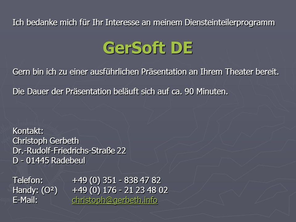 Ich bedanke mich für Ihr Interesse an meinem Diensteinteilerprogramm GerSoft DE Gern bin ich zu einer ausführlichen Präsentation an Ihrem Theater bereit.