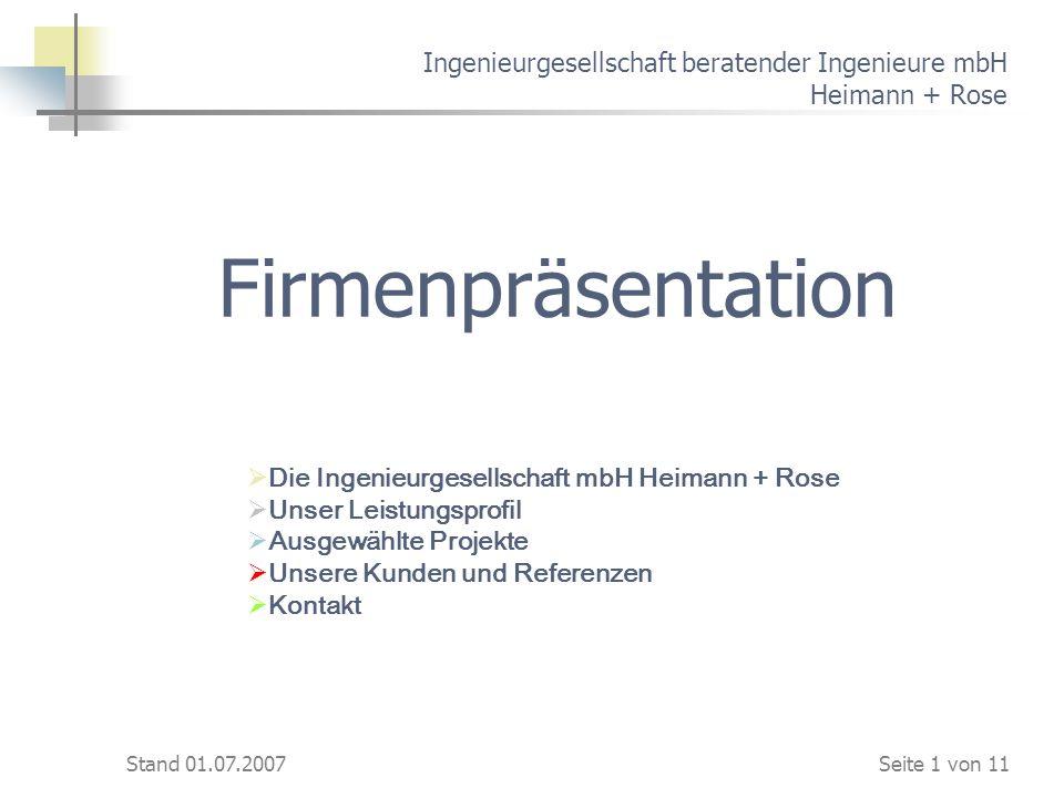 Stand 01.07.2007 Ingenieurgesellschaft beratender Ingenieure mbH Heimann + Rose Firmenpräsentation Die Ingenieurgesellschaft mbH Heimann + Rose Unser