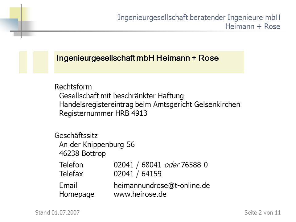 Stand 01.07.2007 Ingenieurgesellschaft beratender Ingenieure mbH Heimann + Rose Rechtsform Gesellschaft mit beschränkter Haftung Handelsregistereintra