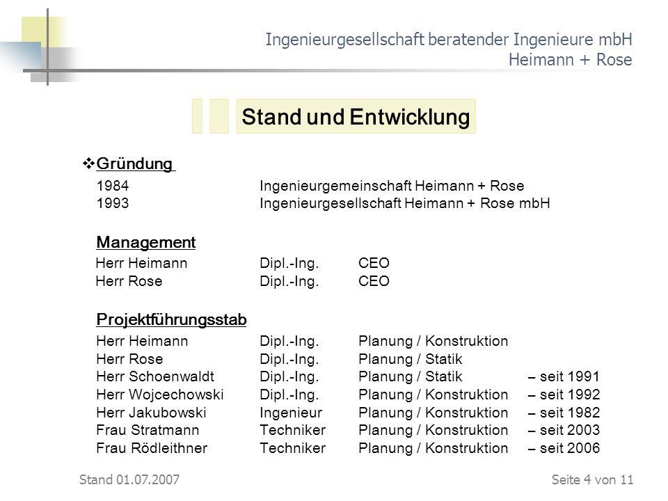 Stand 01.07.2007 Ingenieurgesellschaft beratender Ingenieure mbH Heimann + Rose Gründung 1984 Ingenieurgemeinschaft Heimann + Rose 1993Ingenieurgesell