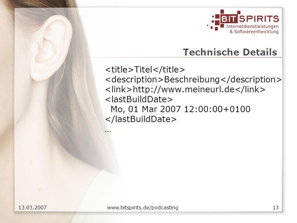 1313.03.2007 www.bitspirits.de/podcasting Technische Details Titel Beschreibung http://www.meineurl.de Mo, 01 Mar 2007 12:00:00+0100 …