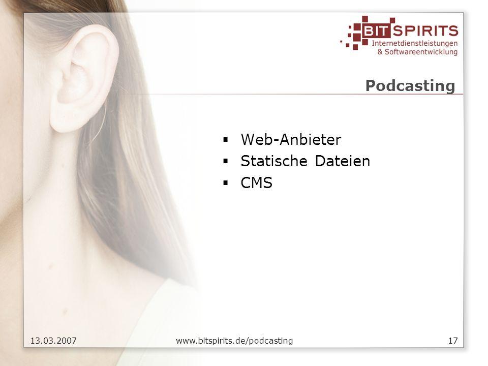 1713.03.2007 www.bitspirits.de/podcasting Podcasting Web-Anbieter Statische Dateien CMS