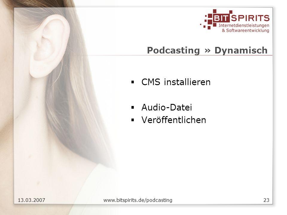 2313.03.2007 www.bitspirits.de/podcasting Podcasting » Dynamisch CMS installieren Audio-Datei Veröffentlichen