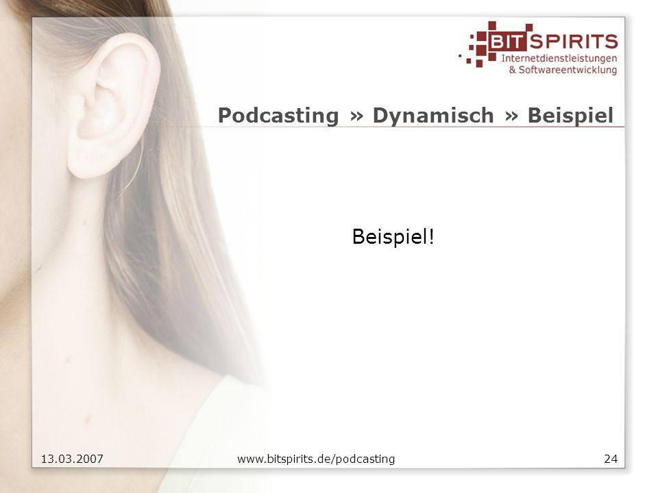 2413.03.2007 www.bitspirits.de/podcasting Podcasting » Dynamisch » Beispiel Beispiel!