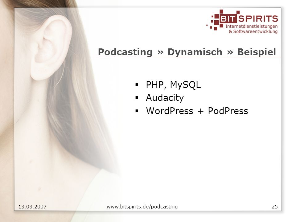 2513.03.2007 www.bitspirits.de/podcasting Podcasting » Dynamisch » Beispiel PHP, MySQL Audacity WordPress + PodPress