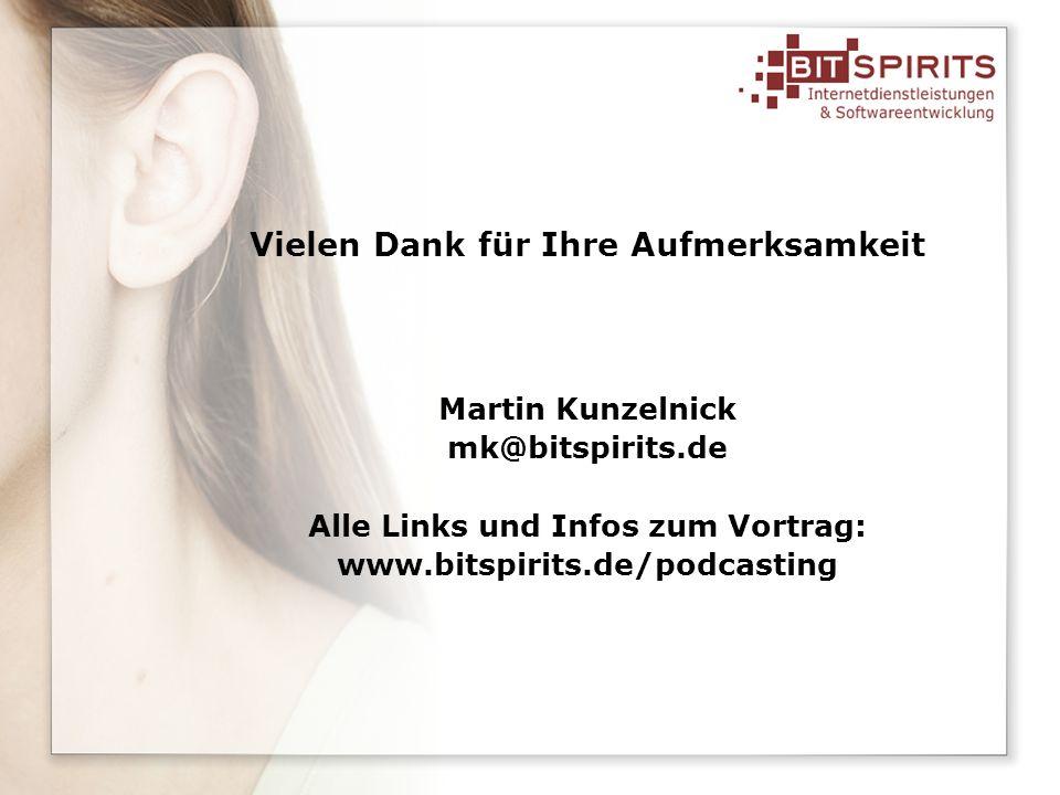 Vielen Dank für Ihre Aufmerksamkeit Martin Kunzelnick mk@bitspirits.de Alle Links und Infos zum Vortrag: www.bitspirits.de/podcasting