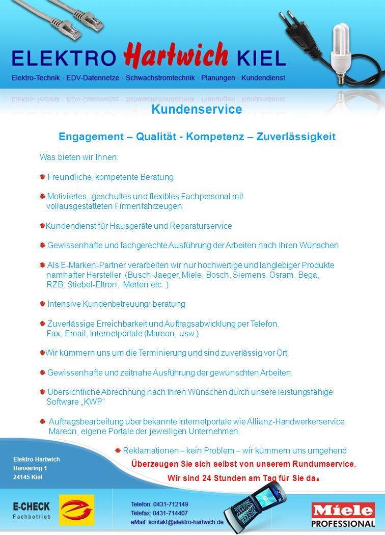 Kundenservice Engagement – Qualität - Kompetenz – Zuverlässigkeit Was bieten wir Ihnen: Freundliche, kompetente Beratung Motiviertes, geschultes und f