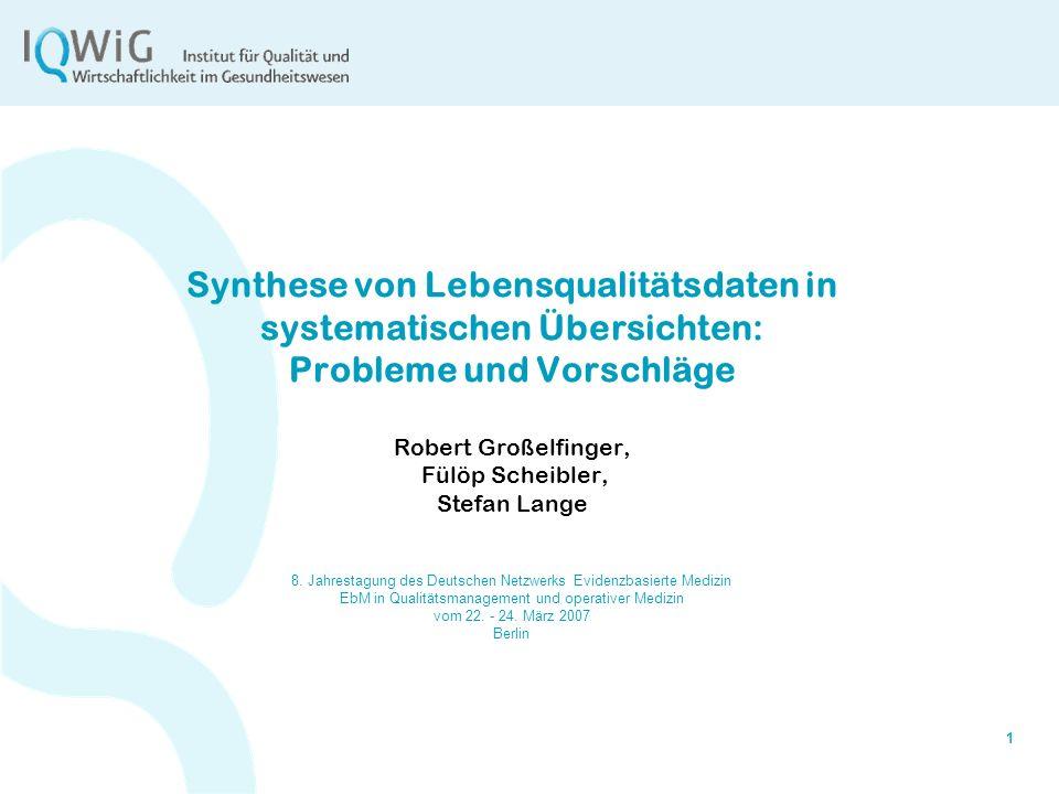 1 Synthese von Lebensqualitätsdaten in systematischen Übersichten: Probleme und Vorschläge Robert Großelfinger, Fülöp Scheibler, Stefan Lange 8. Jahre