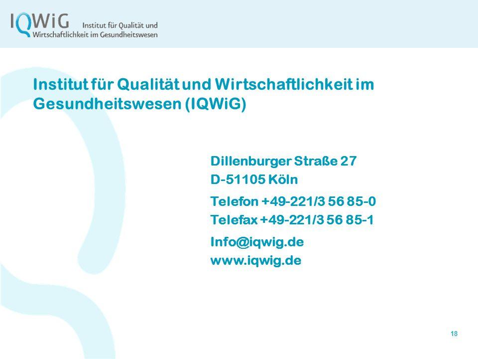 18 Institut für Qualität und Wirtschaftlichkeit im Gesundheitswesen (IQWiG) Dillenburger Straße 27 D-51105 Köln Telefon +49-221/3 56 85-0 Telefax +49-