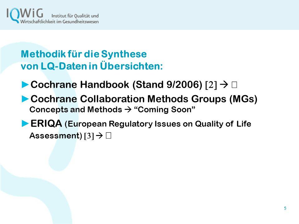 5 Methodik für die Synthese von LQ-Daten in Übersichten: Cochrane Handbook (Stand 9/2006) Cochrane Collaboration Methods Groups (MGs) Concepts and Met