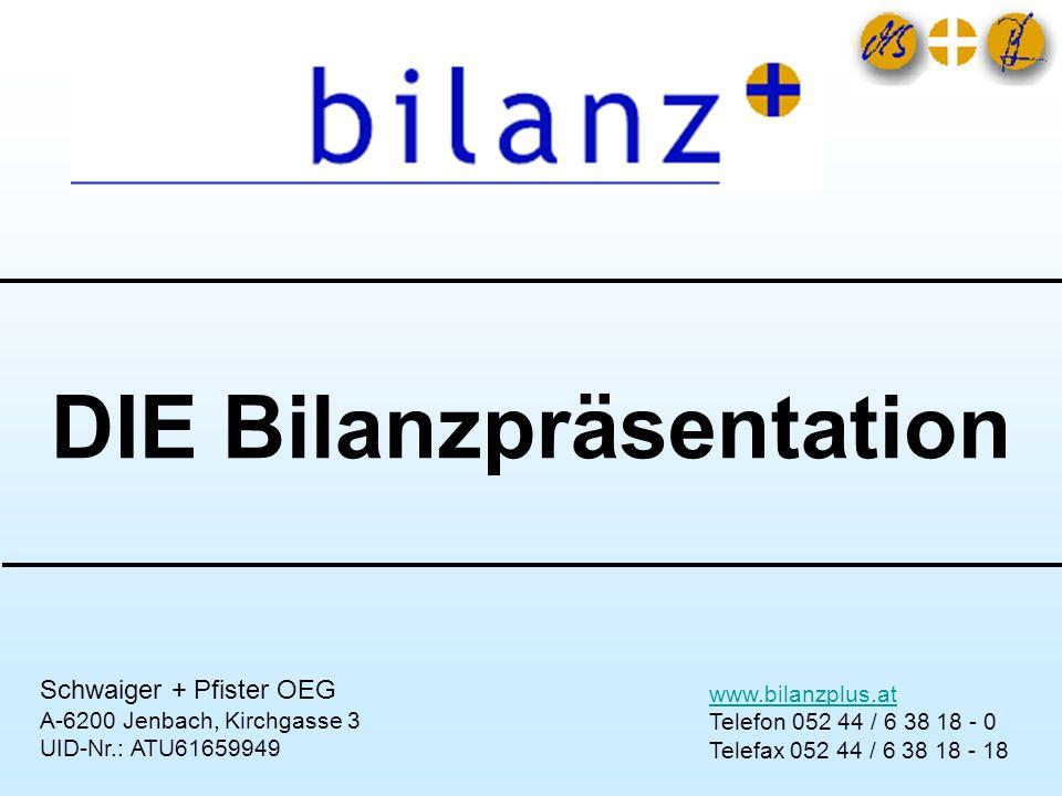 DIE Bilanzpräsentation www.bilanzplus.at Telefon 052 44 / 6 38 18 - 0 Telefax 052 44 / 6 38 18 - 18 Schwaiger + Pfister OEG A-6200 Jenbach, Kirchgasse