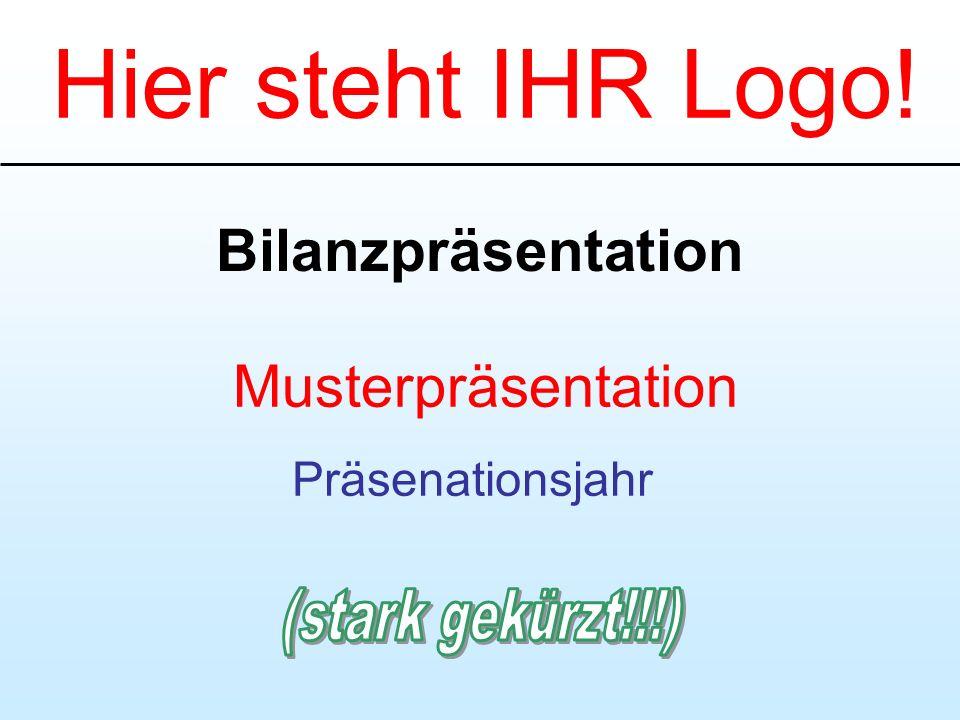 Bilanzpräsentation Hier steht IHR Logo! Musterpräsentation Präsenationsjahr