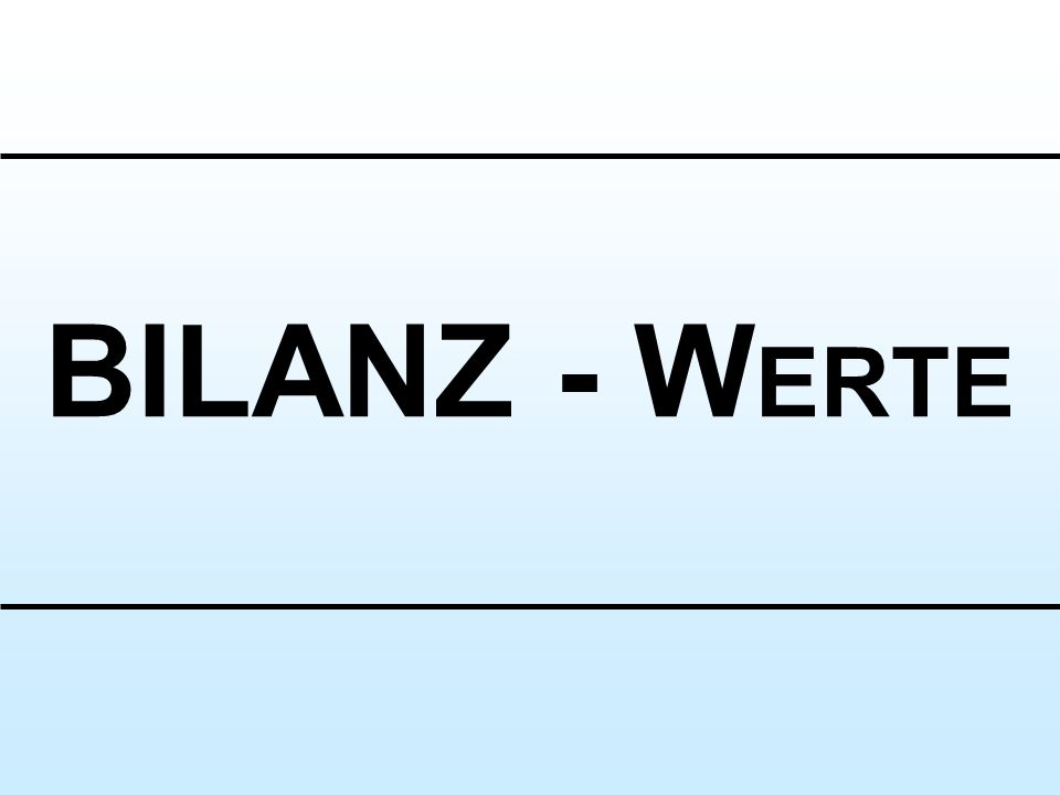 BILANZ - W ERTE
