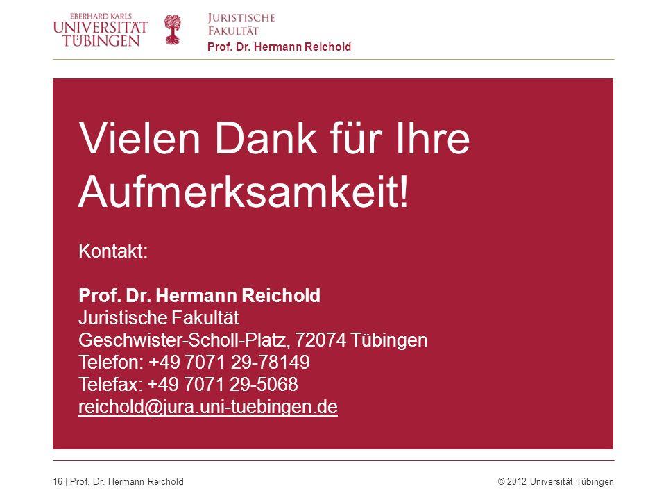 16 | Prof. Dr. Hermann Reichold© 2012 Universität Tübingen Prof. Dr. Hermann Reichold Vielen Dank für Ihre Aufmerksamkeit! Kontakt: Prof. Dr. Hermann