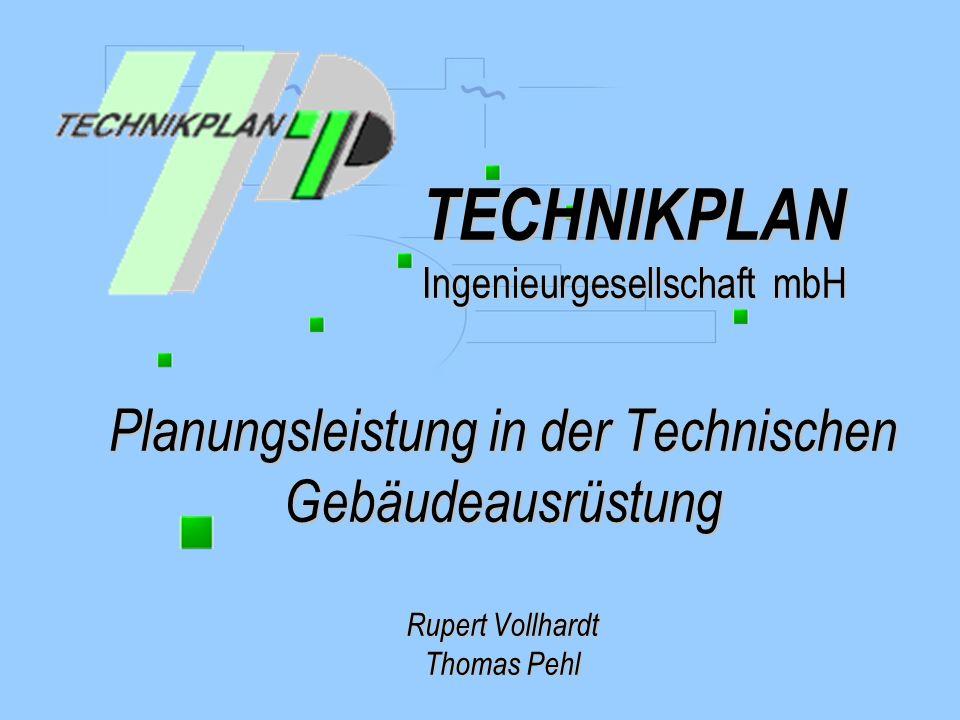 Planungsleistung in der Technischen Gebäudeausrüstung Rupert Vollhardt Thomas Pehl TECHNIKPLAN Ingenieurgesellschaft mbH