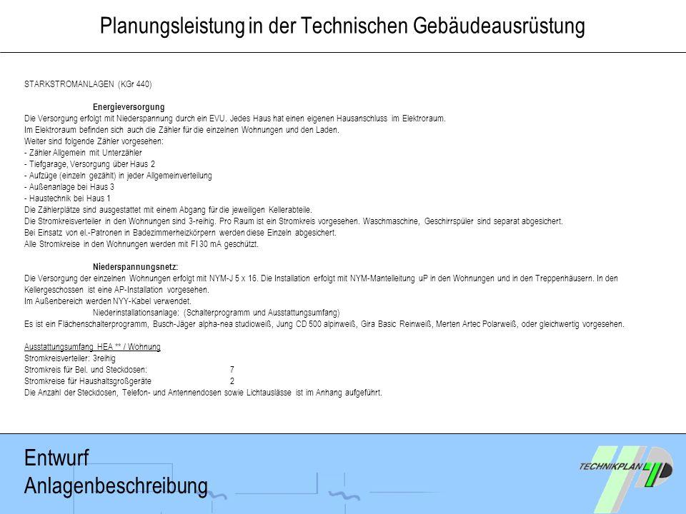 Planungsleistung in der Technischen Gebäudeausrüstung STARKSTROMANLAGEN (KGr 440) Energieversorgung Die Versorgung erfolgt mit Niederspannung durch ei