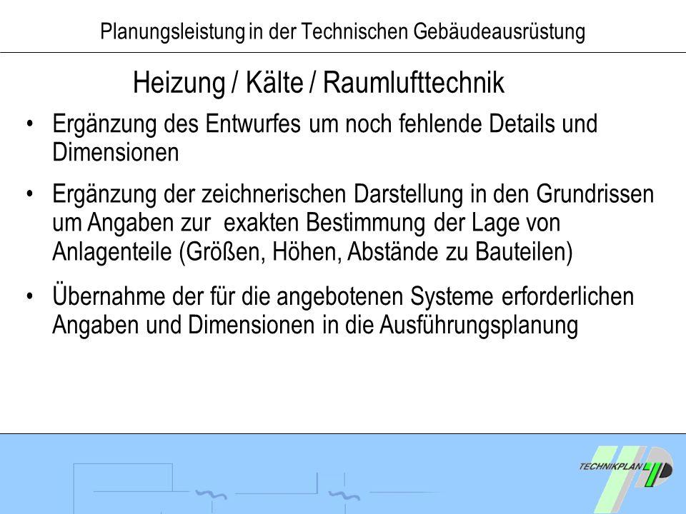 Planungsleistung in der Technischen Gebäudeausrüstung Heizung / Kälte / Raumlufttechnik Ergänzung des Entwurfes um noch fehlende Details und Dimension
