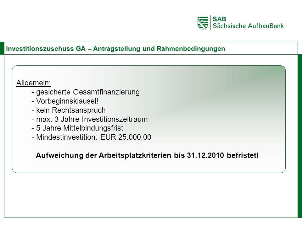ABCE Investitionszuschuss GA – Antragstellung und Rahmenbedingungen Allgemein: - gesicherte Gesamtfinanzierung - Vorbeginnsklausel! - kein Rechtsanspr