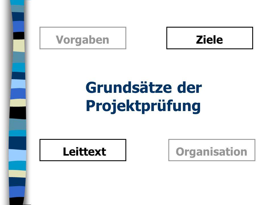 Grundsätze der Projektprüfung VorgabenZiele Organisation Leittext