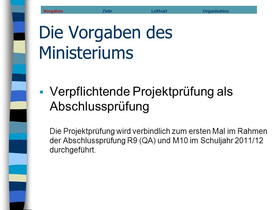 Die Vorgaben des Ministeriums Verpflichtende Projektprüfung als Abschlussprüfung Die Projektprüfung wird verbindlich zum ersten Mal im Rahmen der Absc