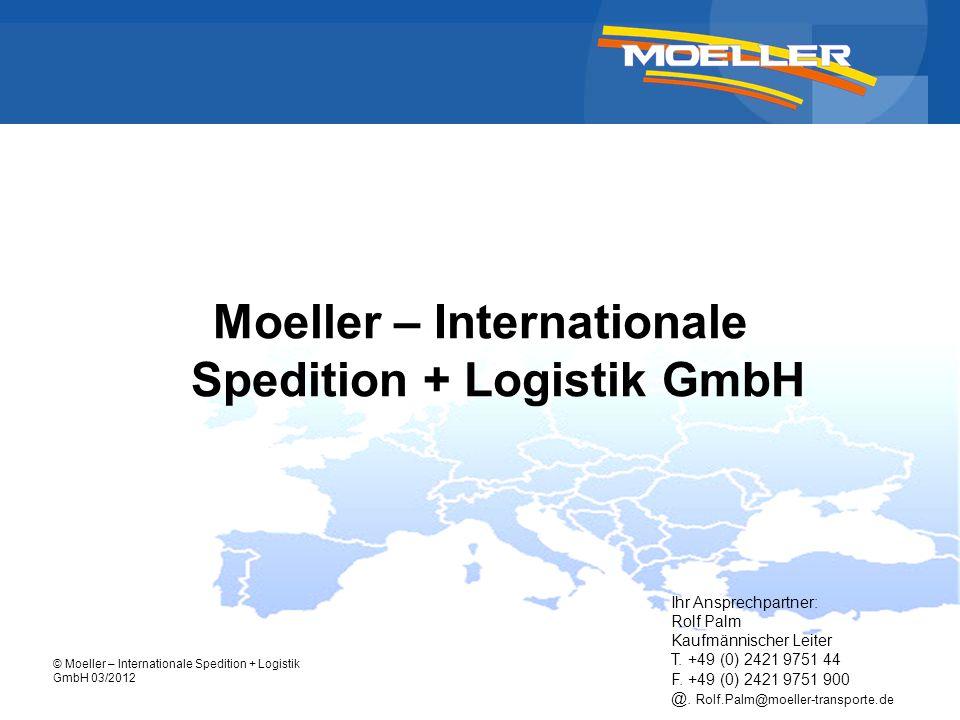 © Moeller – Internationale Spedition + Logistik GmbH 03/2012 Agenda 1.Moeller – Das Unternehmen 2.Fuhrpark 3.Lagerhaltung 4.Kooperationspartner E.L.V.I.S.