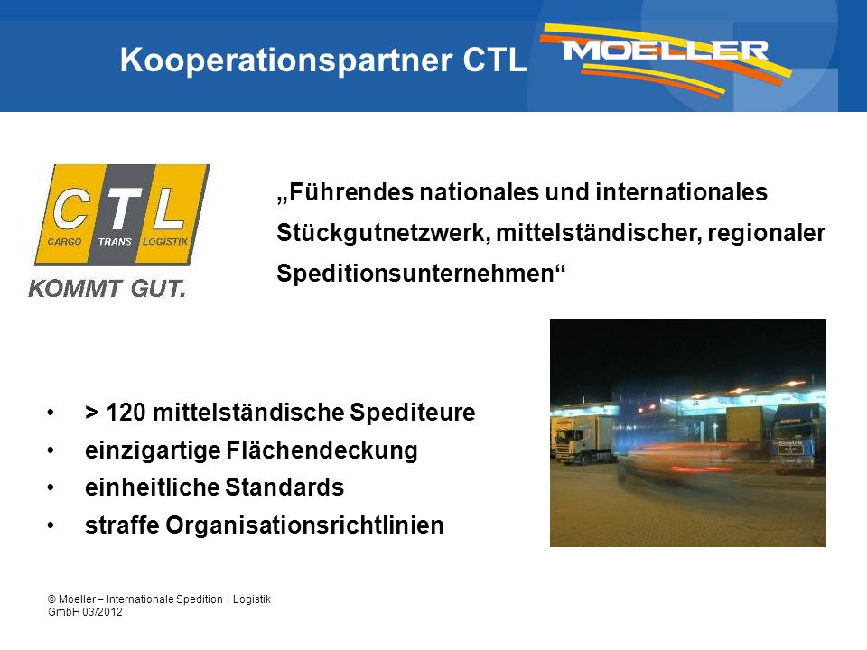 © Moeller – Internationale Spedition + Logistik GmbH 03/2012 Kooperationspartner CTL Führendes nationales und internationales Stückgutnetzwerk, mittel
