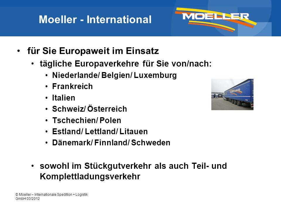 © Moeller – Internationale Spedition + Logistik GmbH 03/2012 Moeller - International für Sie Europaweit im Einsatz tägliche Europaverkehre für Sie von