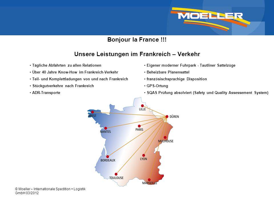 © Moeller – Internationale Spedition + Logistik GmbH 03/2012 Bonjour la France !!! Unsere Leistungen im Frankreich – Verkehr Tägliche Abfahrten zu all