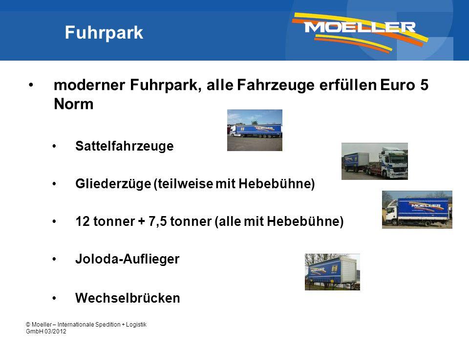 © Moeller – Internationale Spedition + Logistik GmbH 03/2012 Fuhrpark alle Fahrzeuge sind ausgestattet mit: Spann-/ Zurrgurten Sattelfahrzeuge und Gliederzüge mit mind.
