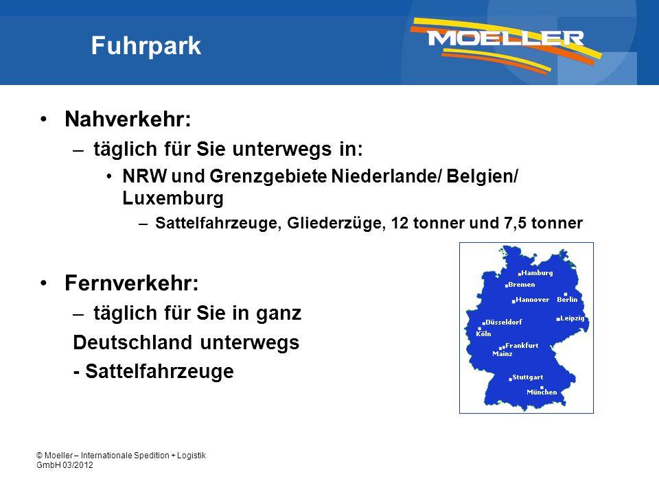 © Moeller – Internationale Spedition + Logistik GmbH 03/2012 Fuhrpark Nahverkehr: –täglich für Sie unterwegs in: NRW und Grenzgebiete Niederlande/ Bel