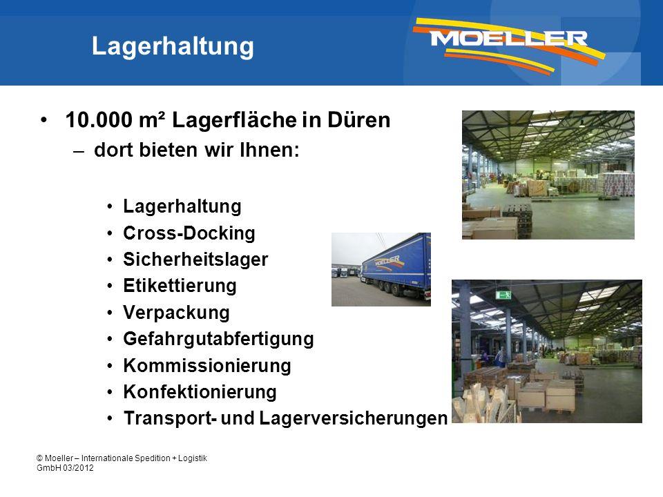 © Moeller – Internationale Spedition + Logistik GmbH 03/2012 Lagerhaltung 10.000 m² Lagerfläche in Düren –dort bieten wir Ihnen: Lagerhaltung Cross-Do