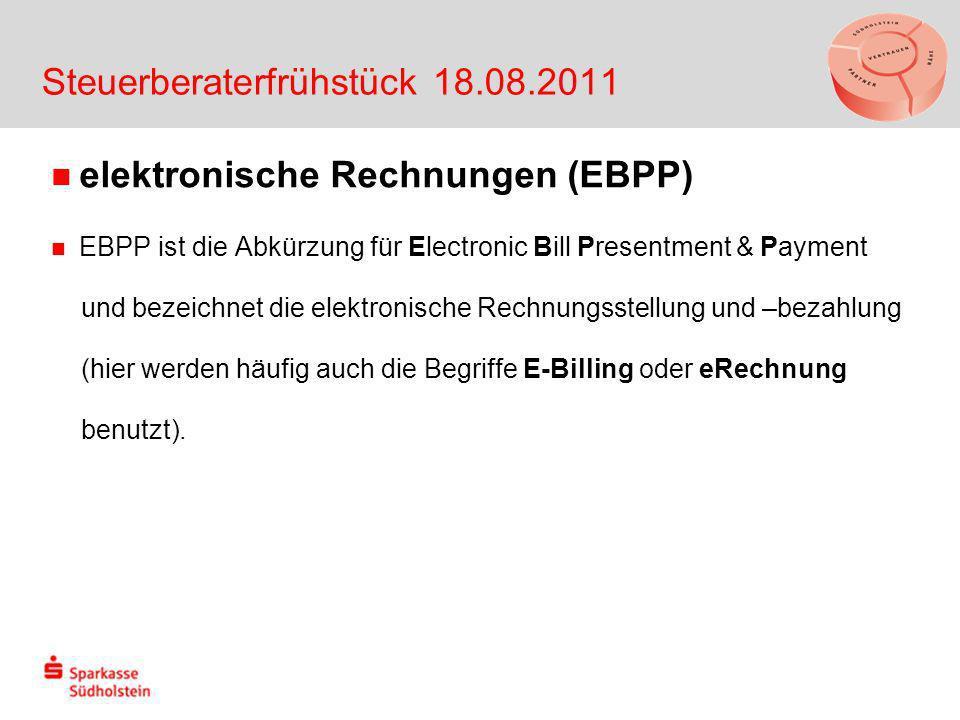 Steuerberaterfrühstück 18.08.2011 elektronische Rechnungen (EBPP) EBPP ist die Abkürzung für Electronic Bill Presentment & Payment und bezeichnet die elektronische Rechnungsstellung und –bezahlung (hier werden häufig auch die Begriffe E-Billing oder eRechnung benutzt).