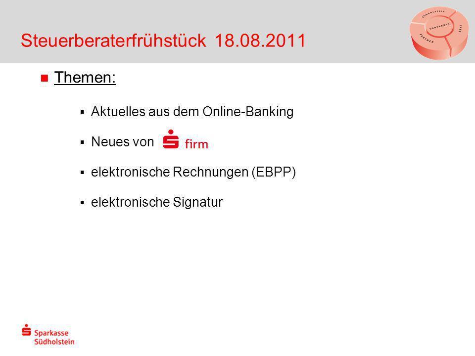 Steuerberaterfrühstück 18.08.2011 Themen: Aktuelles aus dem Online-Banking Neues von elektronische Rechnungen (EBPP) elektronische Signatur