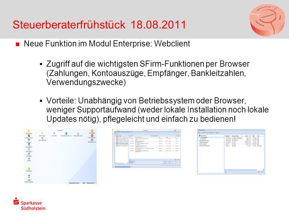 Steuerberaterfrühstück 18.08.2011 Neue Funktion im Modul Enterprise: Webclient Zugriff auf die wichtigsten SFirm-Funktionen per Browser (Zahlungen, Ko