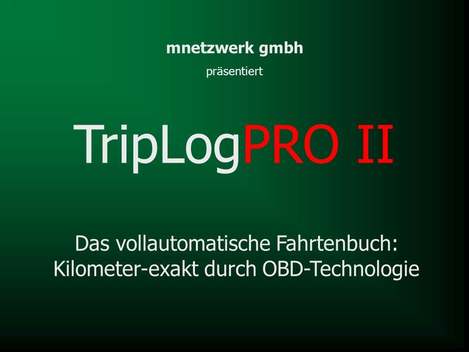 Das vollautomatische Fahrtenbuch: Kilometer-exakt durch OBD-Technologie TripLogPRO II mnetzwerk gmbh präsentiert