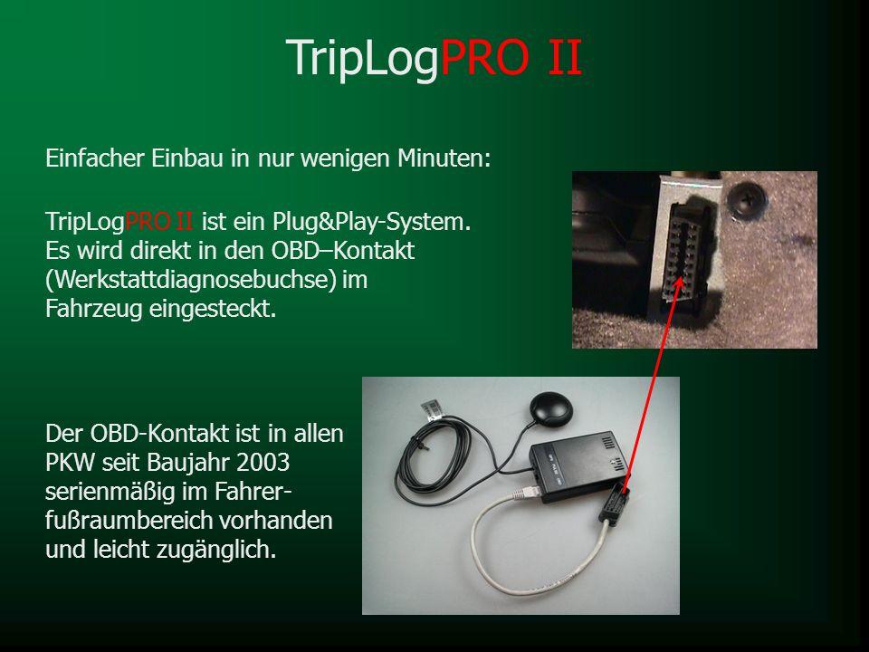 TripLogPRO II ist ein Plug&Play-System. Es wird direkt in den OBD–Kontakt (Werkstattdiagnosebuchse) im Fahrzeug eingesteckt. Einfacher Einbau in nur w