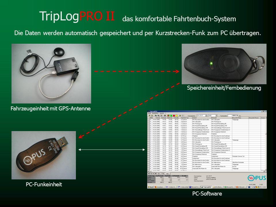 Die Daten werden automatisch gespeichert und per Kurzstrecken-Funk zum PC übertragen. das komfortable Fahrtenbuch-System TripLogPRO II Fahrzeugeinheit