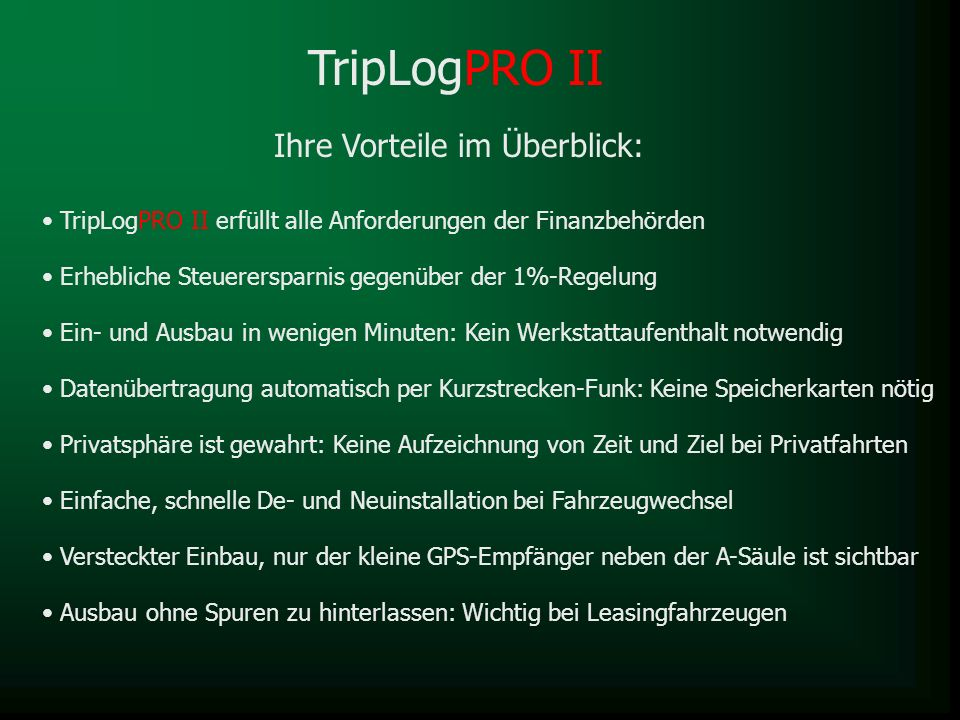 Ihre Vorteile im Überblick: TripLogPRO II erfüllt alle Anforderungen der Finanzbehörden Ein- und Ausbau in wenigen Minuten: Kein Werkstattaufenthalt n