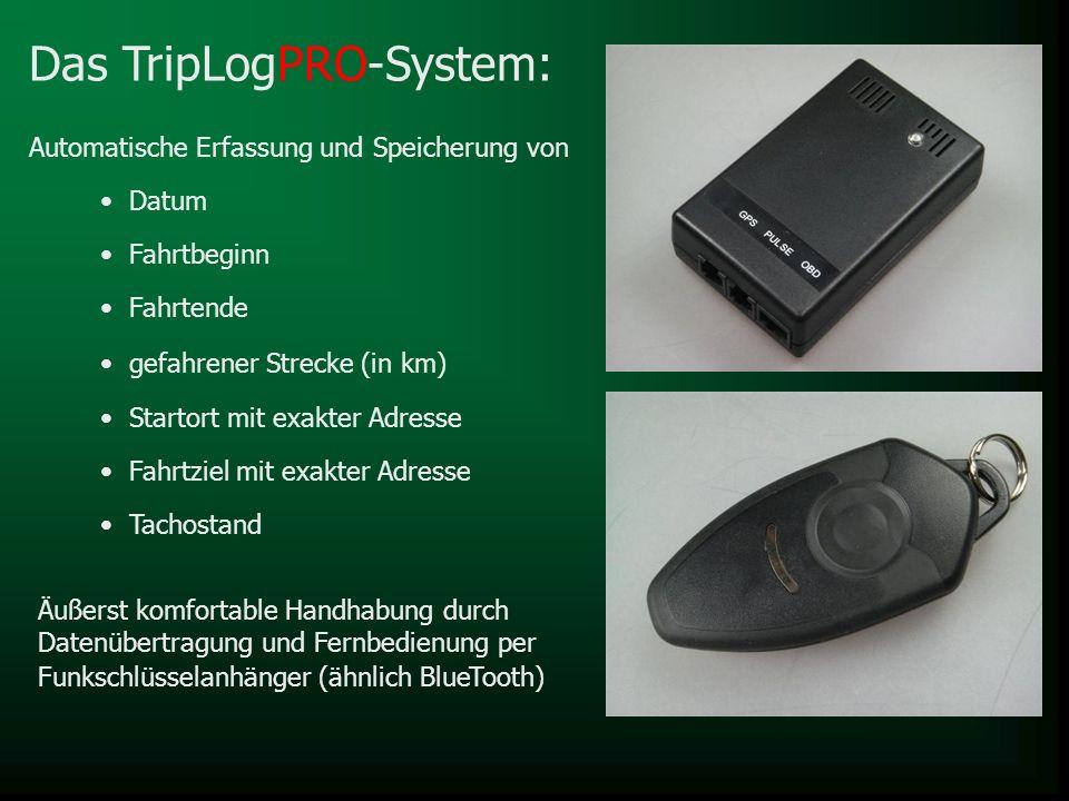 Datum Fahrtbeginn Fahrtende gefahrener Strecke (in km) Startort mit exakter Adresse Das TripLogPRO-System: Automatische Erfassung und Speicherung von